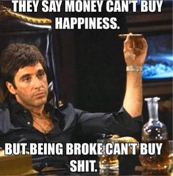 money can't buy happiness but being broke can't buy shit